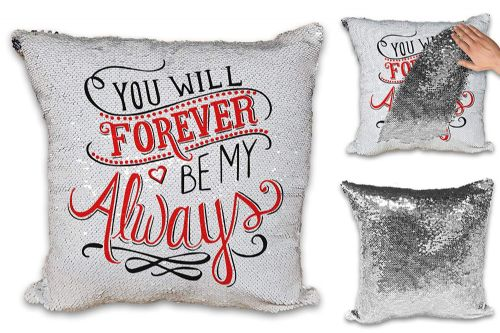 You Will Forever Be My Always Cute Sequin Reveal Magic Cushion Cover